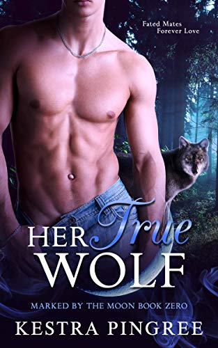Her True Wolf (Marked by the Moon Book 0) by Kestra Pingree