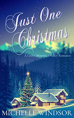 Just One Christmas: A Green Mountain Valley Romance by Michelle Windsor