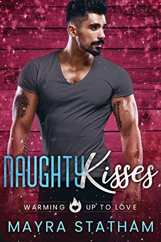 Naughty Kisses: Warming Up to Love by Mayra Statham
