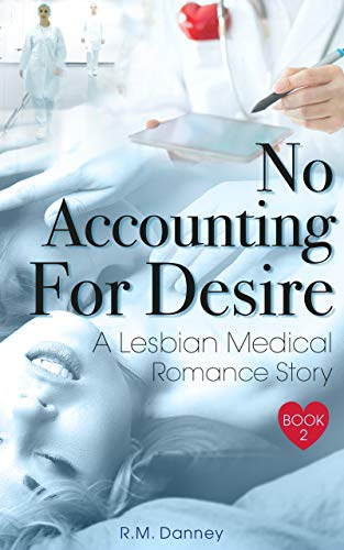 No Accounting For Desire: A Lesbian Medical Romance Story (Heart The Nurse Book 2) by R.M. Danney