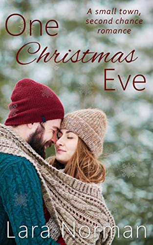 One Christmas Eve: A Small Town, Second Chance, Holiday Romance by Lara Norman