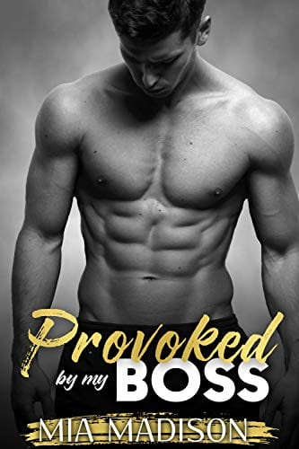 Provoked by my Boss: A Steamy Older Man Younger Woman Romance (The Man in Charge) by Mia Madison
