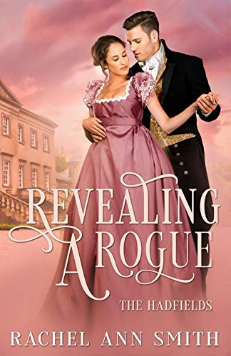 Revealing a Rogue: Steamy Regency Romance (The Hadfields Book 1)by Rachel Ann Smith