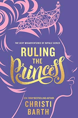 Ruling the Princess (Sexy Misadventures of Royals Book 2) by Christi Barth