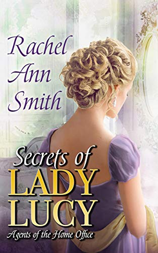 Secrets of Lady Lucy (Agents of the Home Office Book 1) by Rachel Ann Smith
