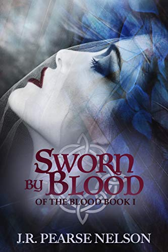 Sworn by Blood (Of the Blood Book 1) by J.R. Pearse Nelson
