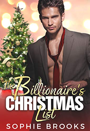 The Billionaire's Christmas List: A Sweet and Steamy Holiday Romance by Sophie Brooks