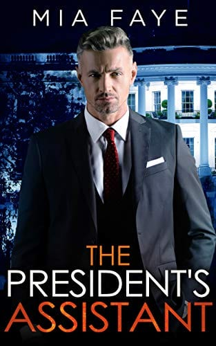 The President's Assistant: An Enemies to Lovers Romance by Mia Faye