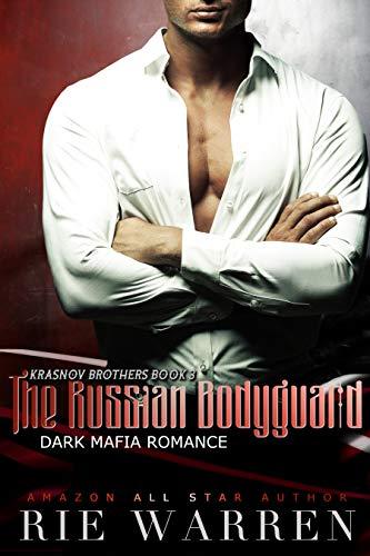 The Russian Bodyguard: A Dark Mafia Romance (Krasnov Brothers Book 3) by Rie Warren